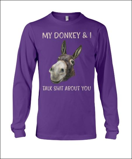 My donkey and i talk shit about you long sleeved