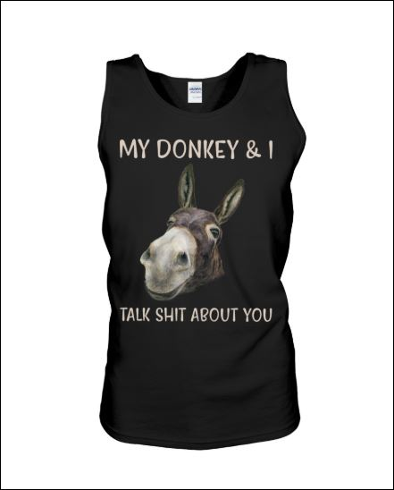My donkey and i talk shit about you tank top
