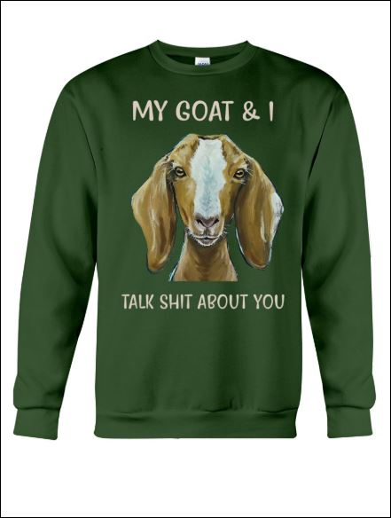 My goat and i talk shit about you sweater