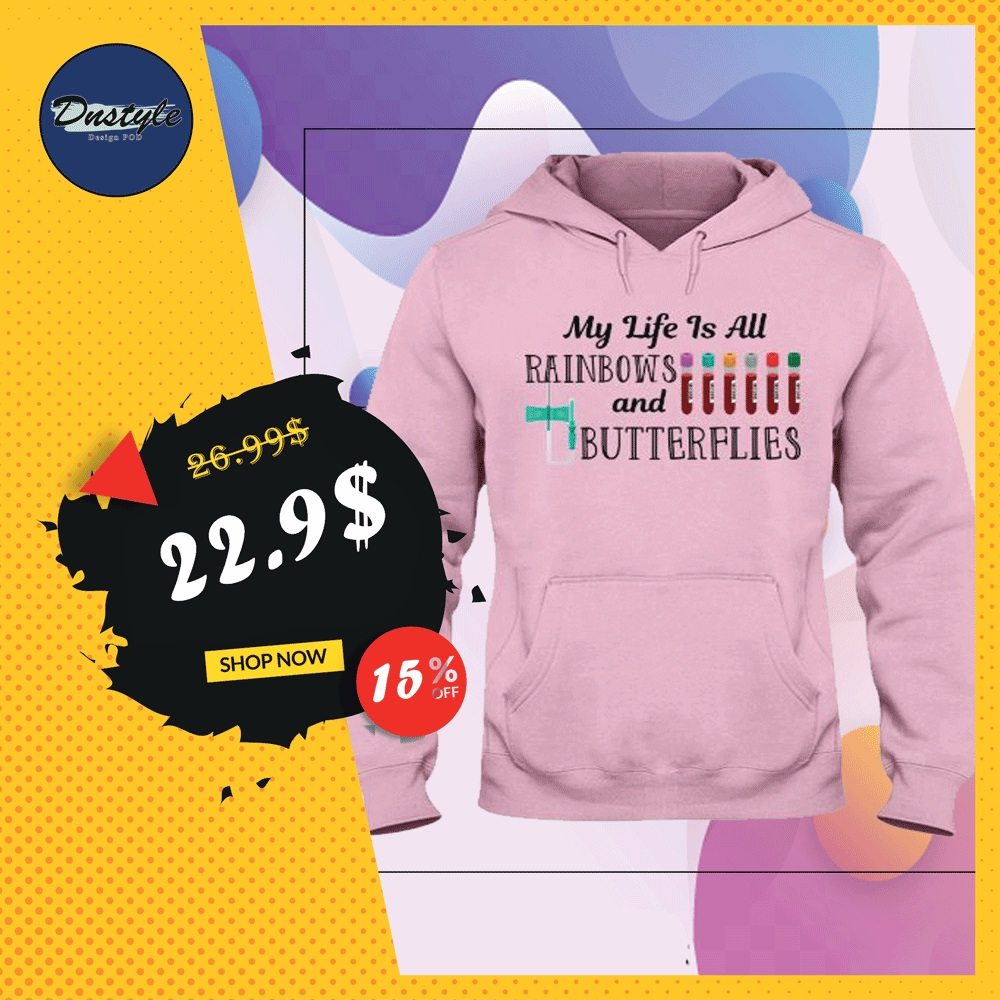 My life is all rainbows and butterflies hoodie