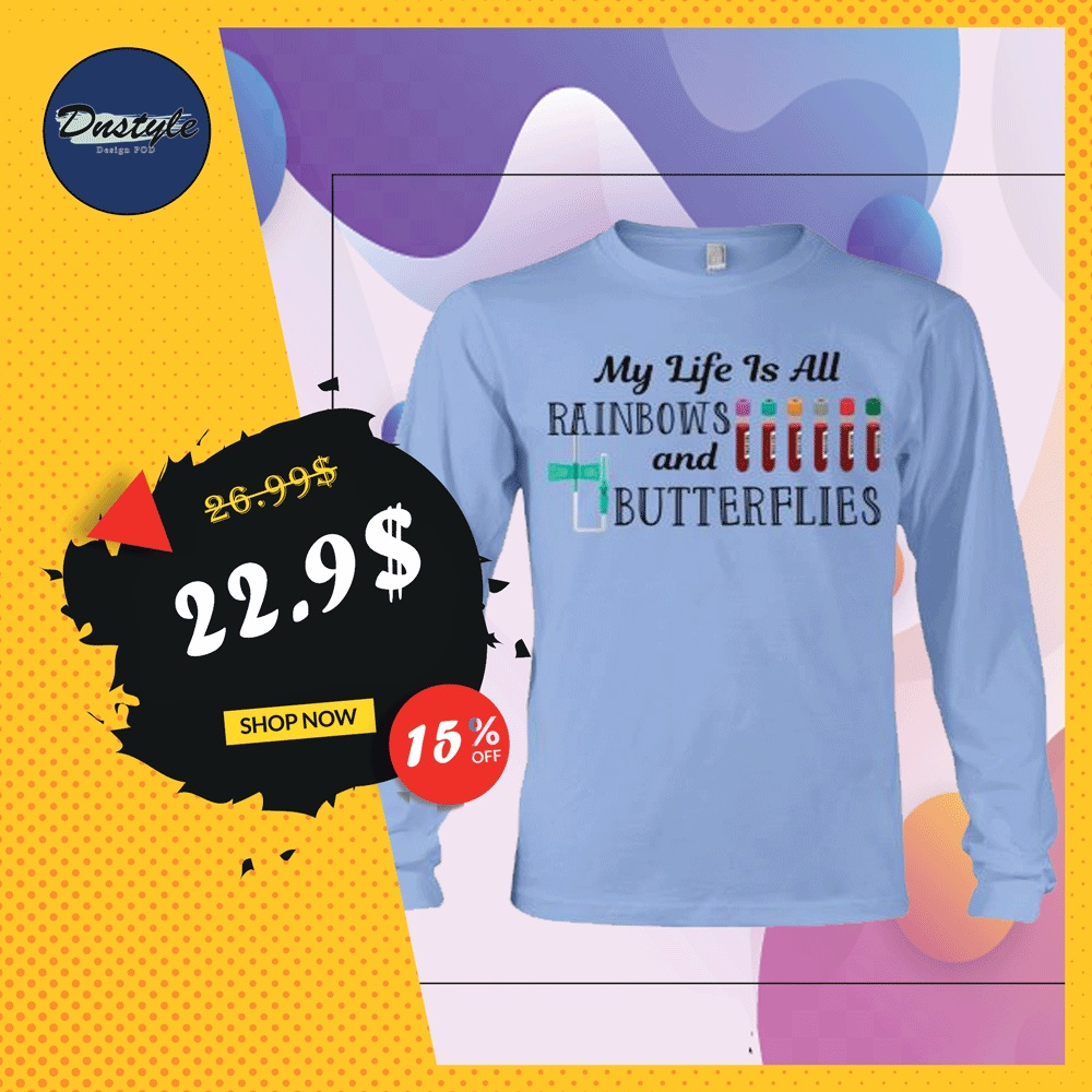 My life is all rainbows and butterflies long sleeved
