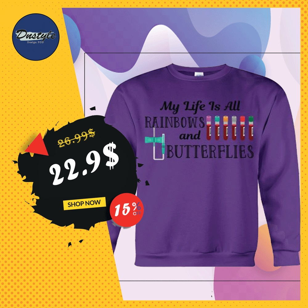 My life is all rainbows and butterflies sweater