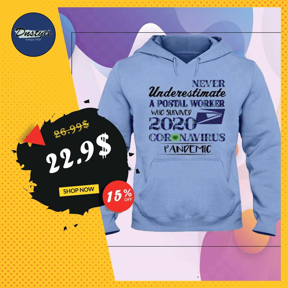 Never underestimate a postal worker who survived 2020 coronavirus pandemic hoodie