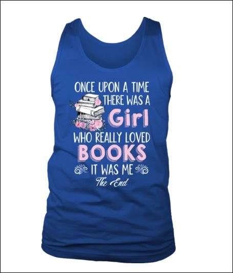 Once upon a time there was a girl ho really loved books it was me the end tank top
