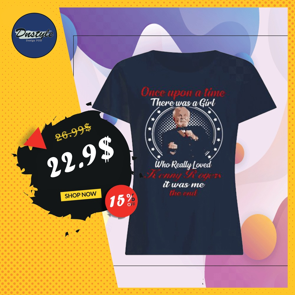 Once upon a time there was a girl who really loved Kenny Rogers is was me shirt