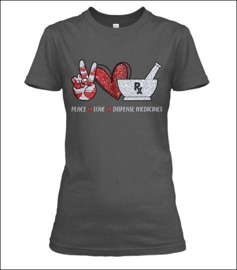 Peace love dispense medicines shirt