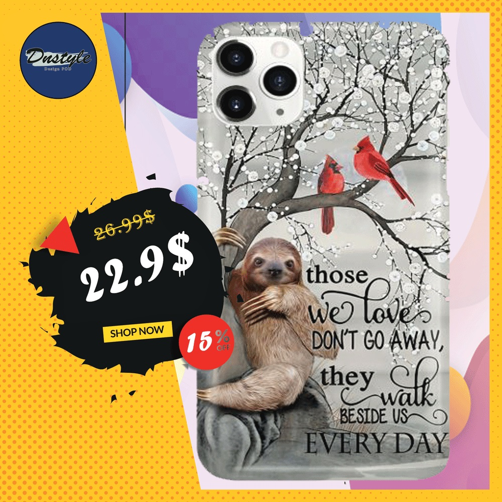 Sloth those we love don't go away they walk beside us everyday phone case iphone 11 pro max