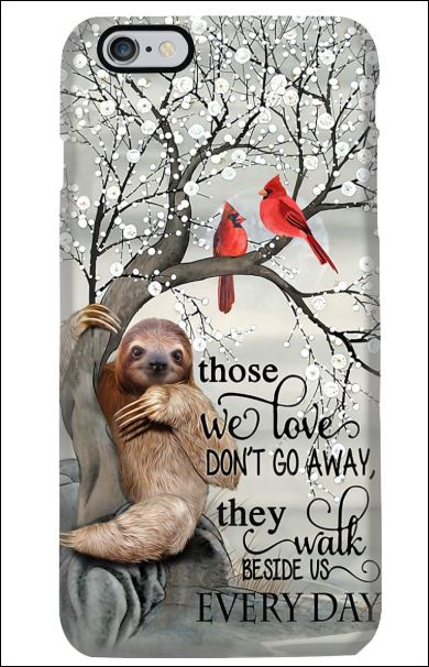 Sloth those we love don't go away they walk beside us everyday phone case iphone 6 plus