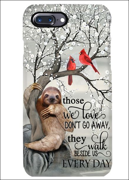 Sloth those we love don't go away they walk beside us everyday phone case iphone 7 plus
