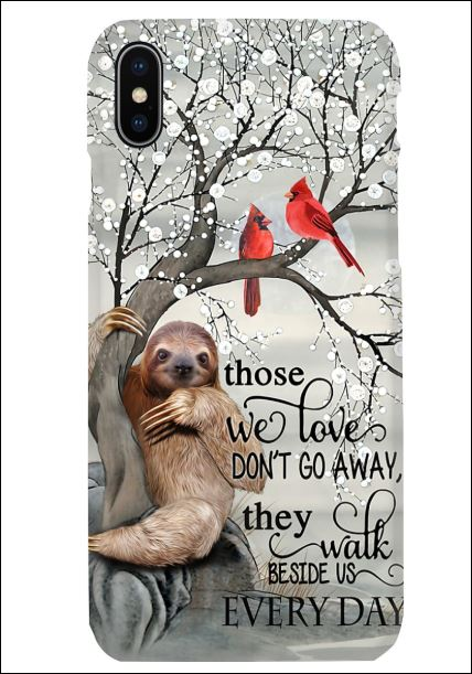 Sloth those we love don't go away they walk beside us everyday phone case iphone X