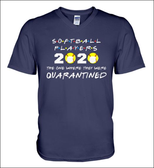 Softball players 2020 the one where they were quarantined v-neck shirt