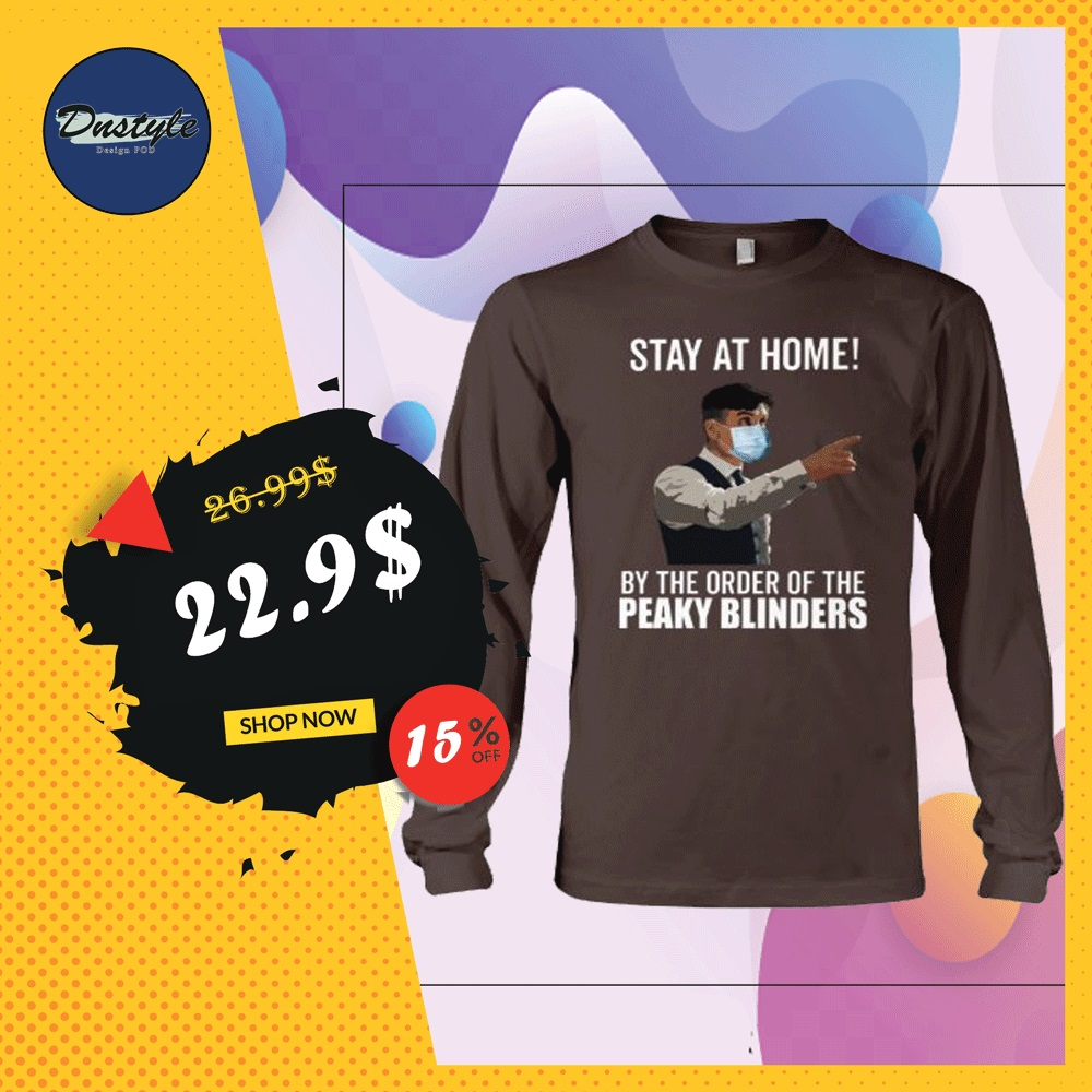 Stay at home by the order of Peaky Blinders long sleeved