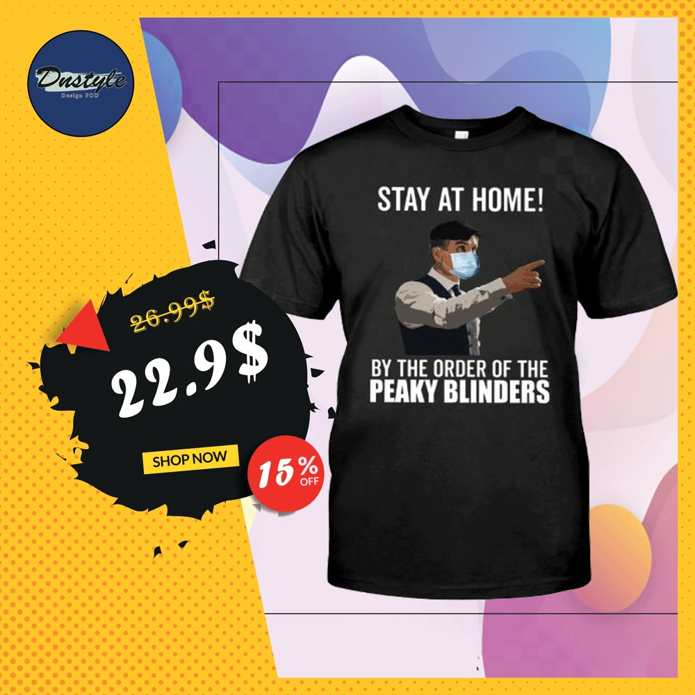 Stay at home by the order of Peaky Blinders shirt