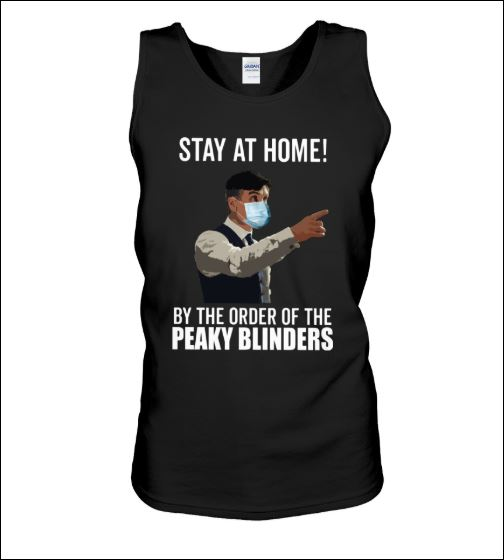 Stay at home by the order of Peaky Blinders tank top