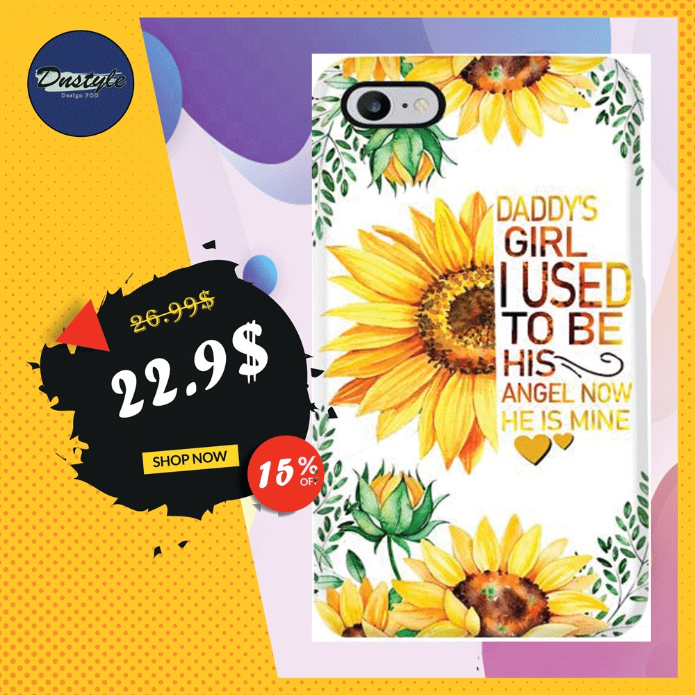 Sunflower daddy's girl i used to be his angel now he is mine phone case