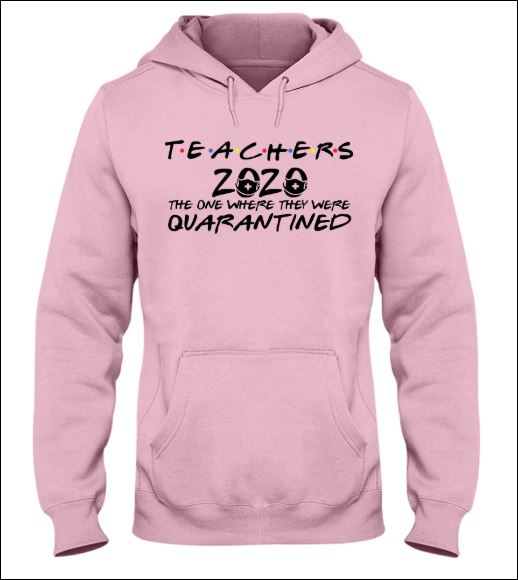 Teachers 2020 the one where they were quarantined hoodie
