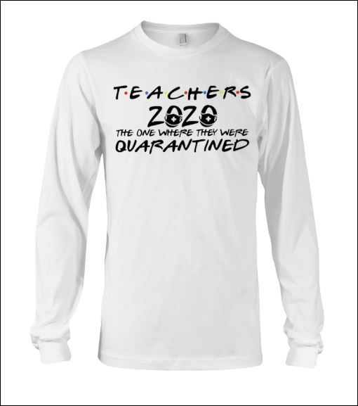 Teachers 2020 the one where they were quarantined long sleeved
