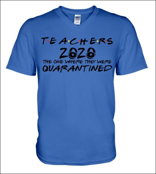 Teachers 2020 the one where they were quarantined v-neck shirt