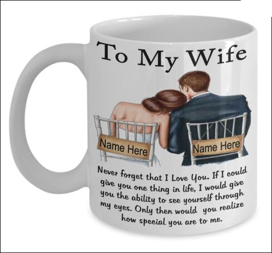 To my wife never forget that i love you mug