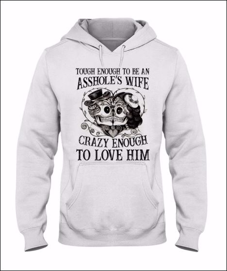 Tough enough to be asshole's wife crazy enough to love him hoodie