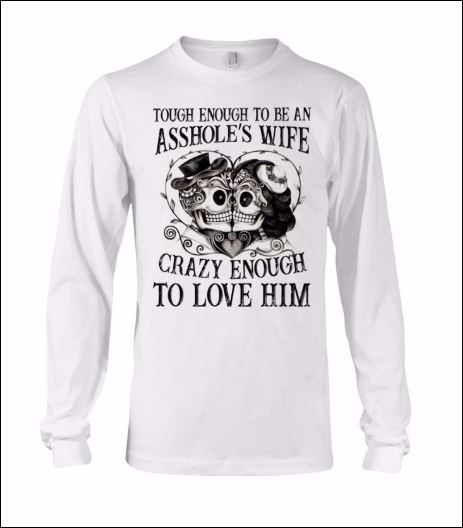 Tough enough to be asshole's wife crazy enough to love him long sleeved