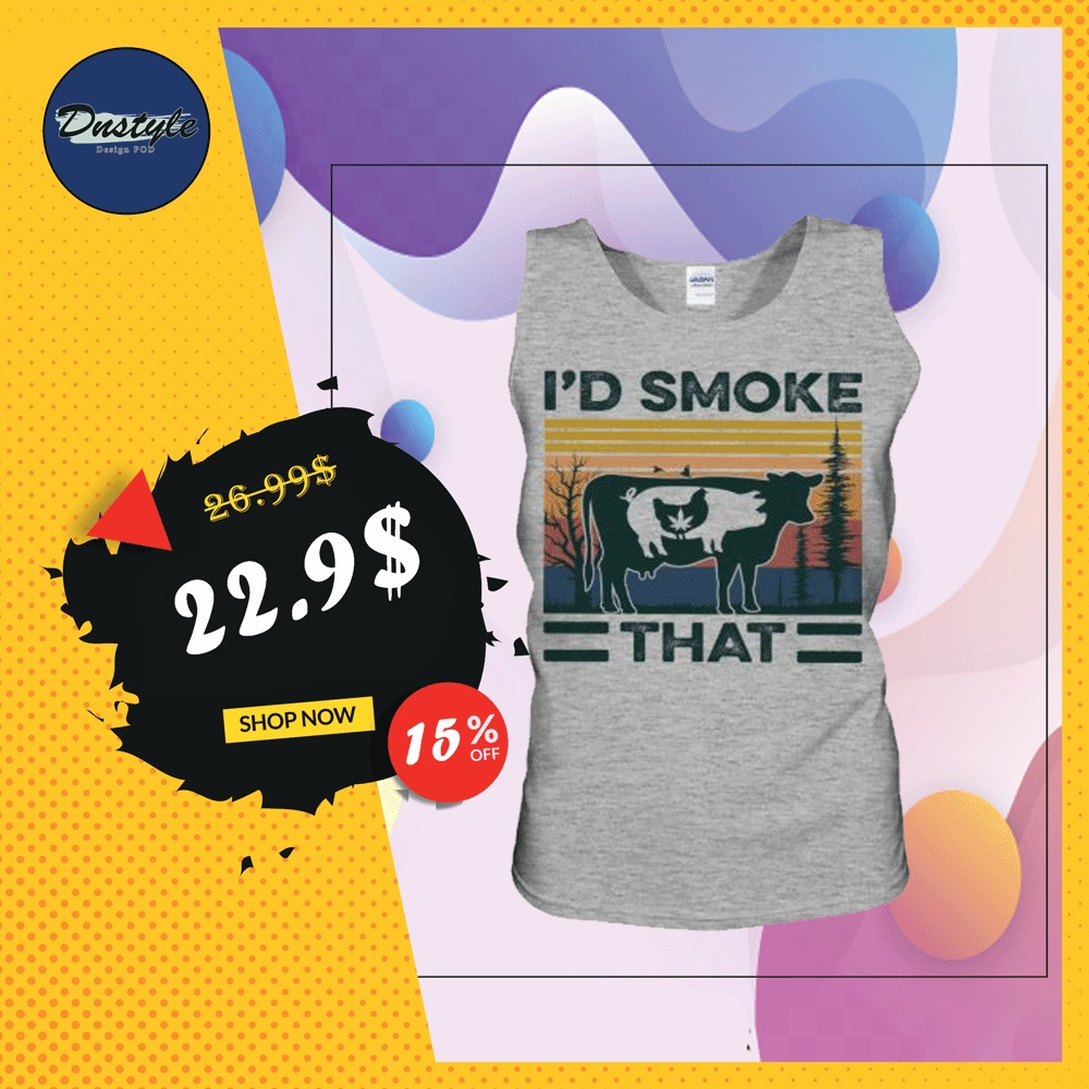 Weed chicken pig cow i'd smoke that vintage tank top