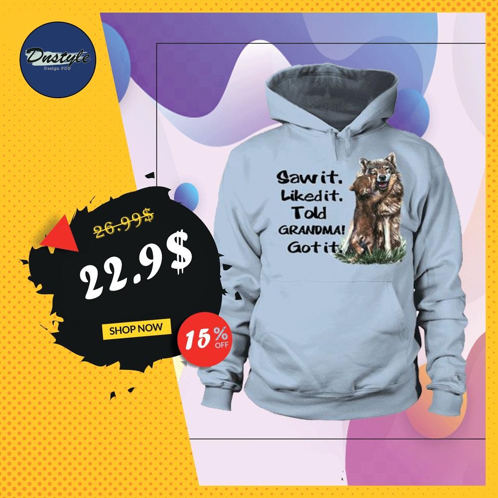 Wolf saw it liked it told grandma got it hoodie