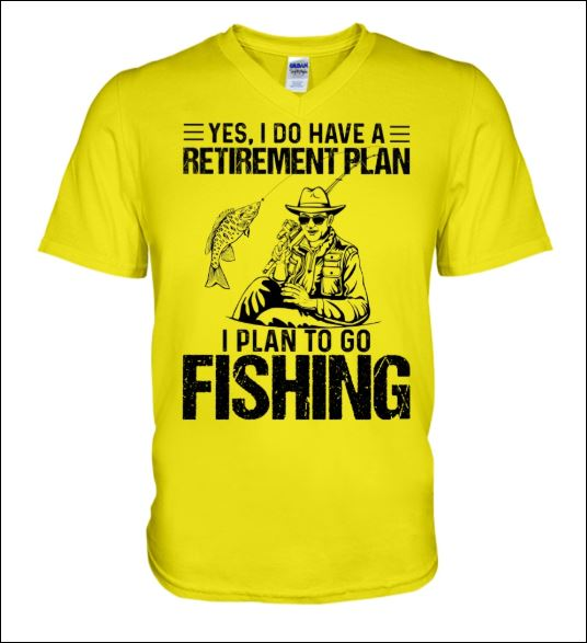 Yes i do have a retirement plan i plan to go fishing v-neck shirt