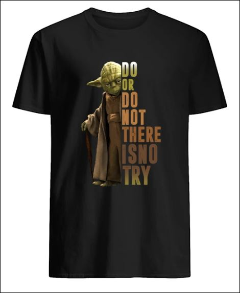 Yoda do or do not there is no try shirt