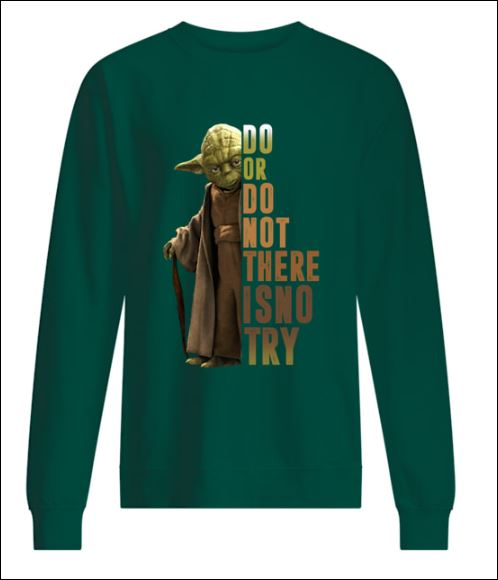 Yoda do or do not there is no try sweater