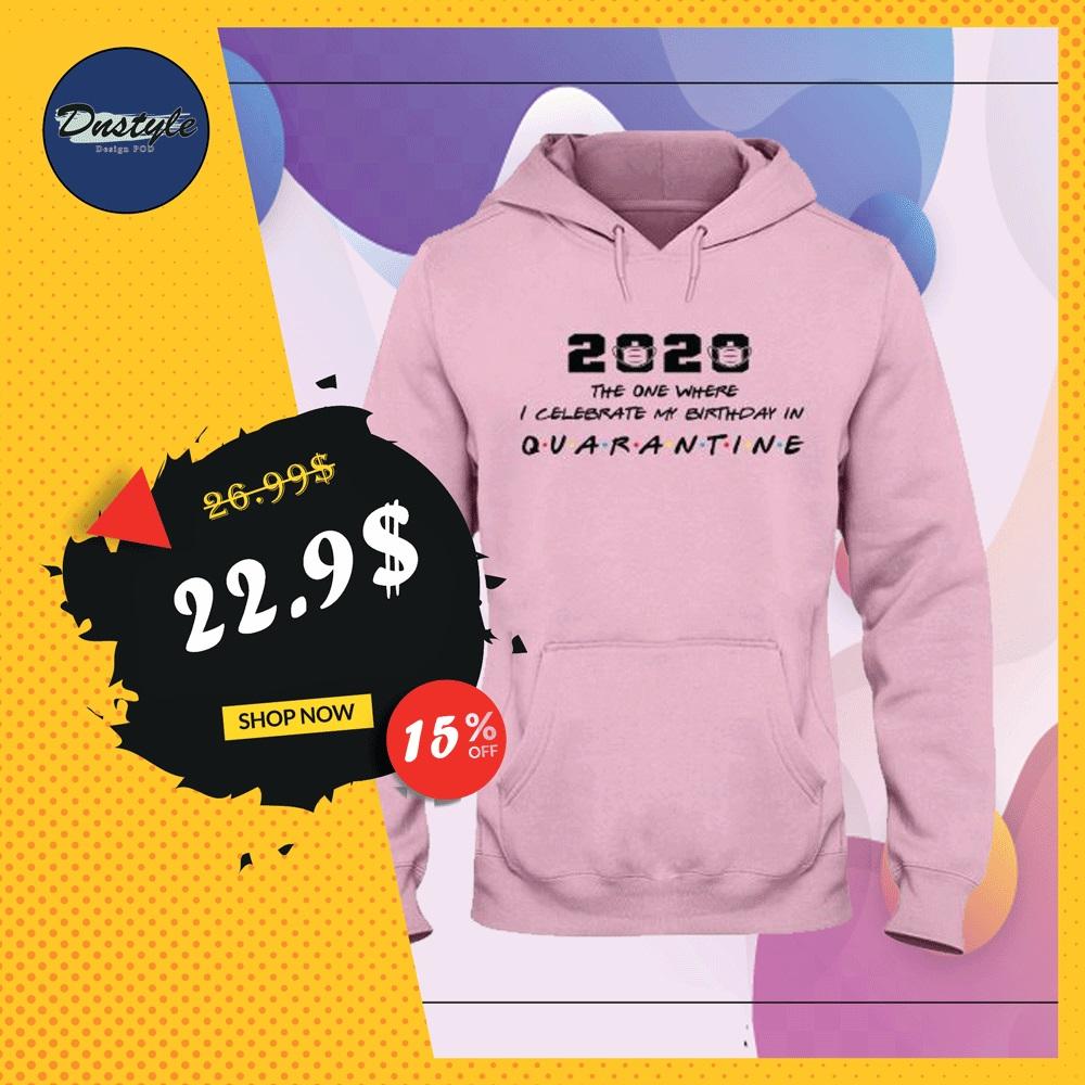 2020 the one where i celebrate my birthday in quarantine hoodie