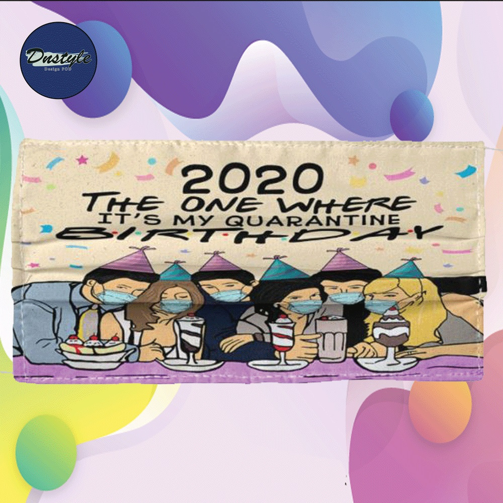 2020 the one where it's my quarantine birthday cloth face mask