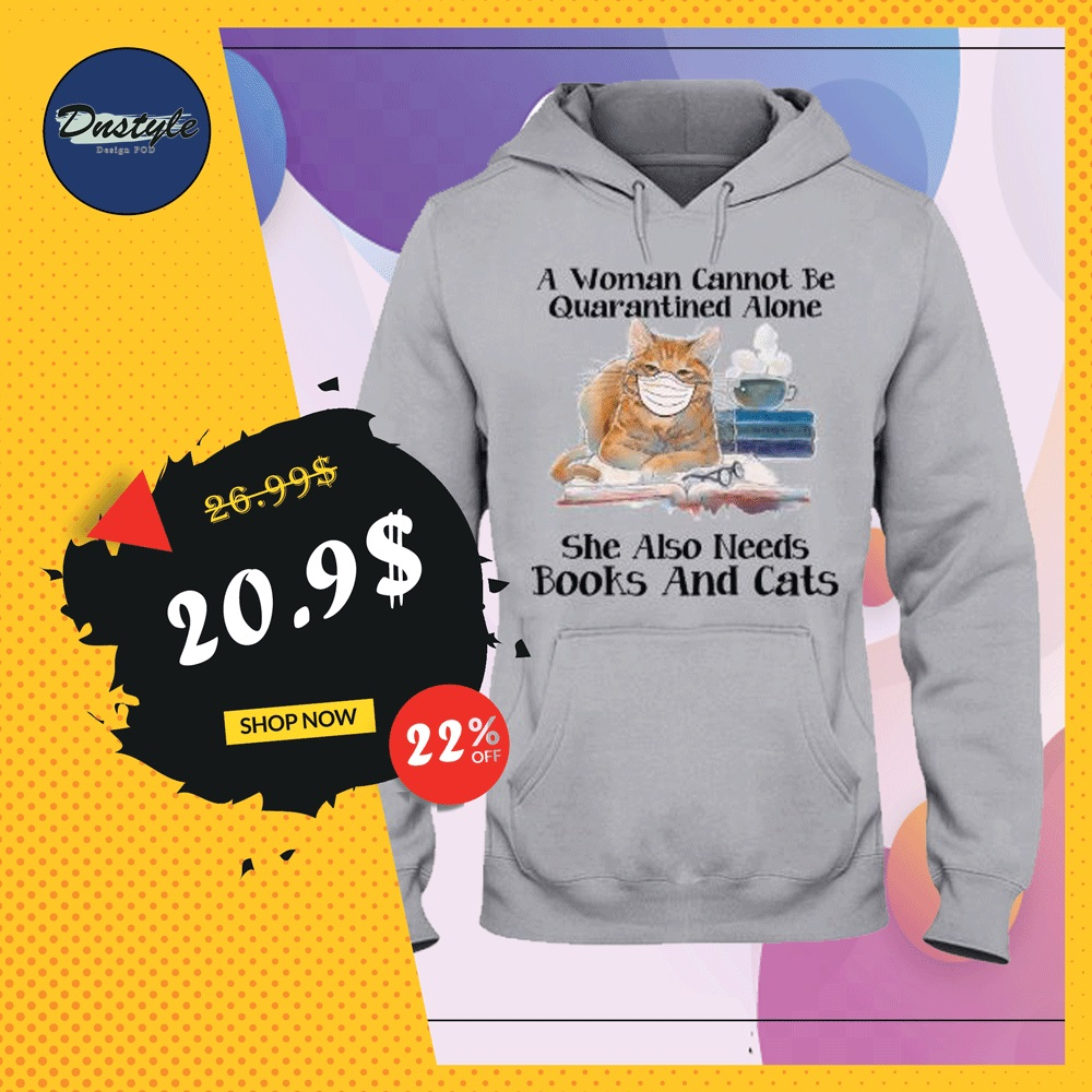 A woman cannot be quarantined alone she also needs books and cats hoodie