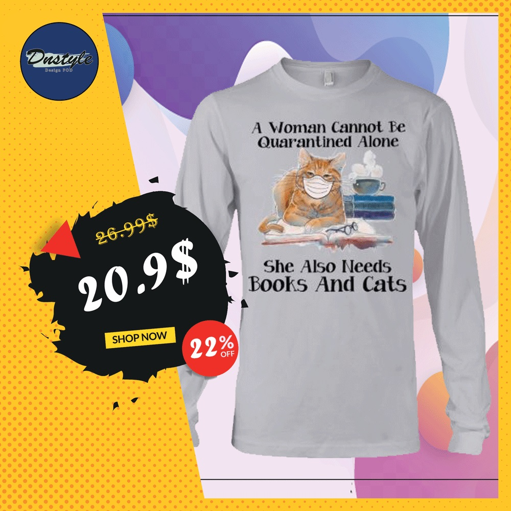 A woman cannot be quarantined alone she also needs books and cats long sleeved