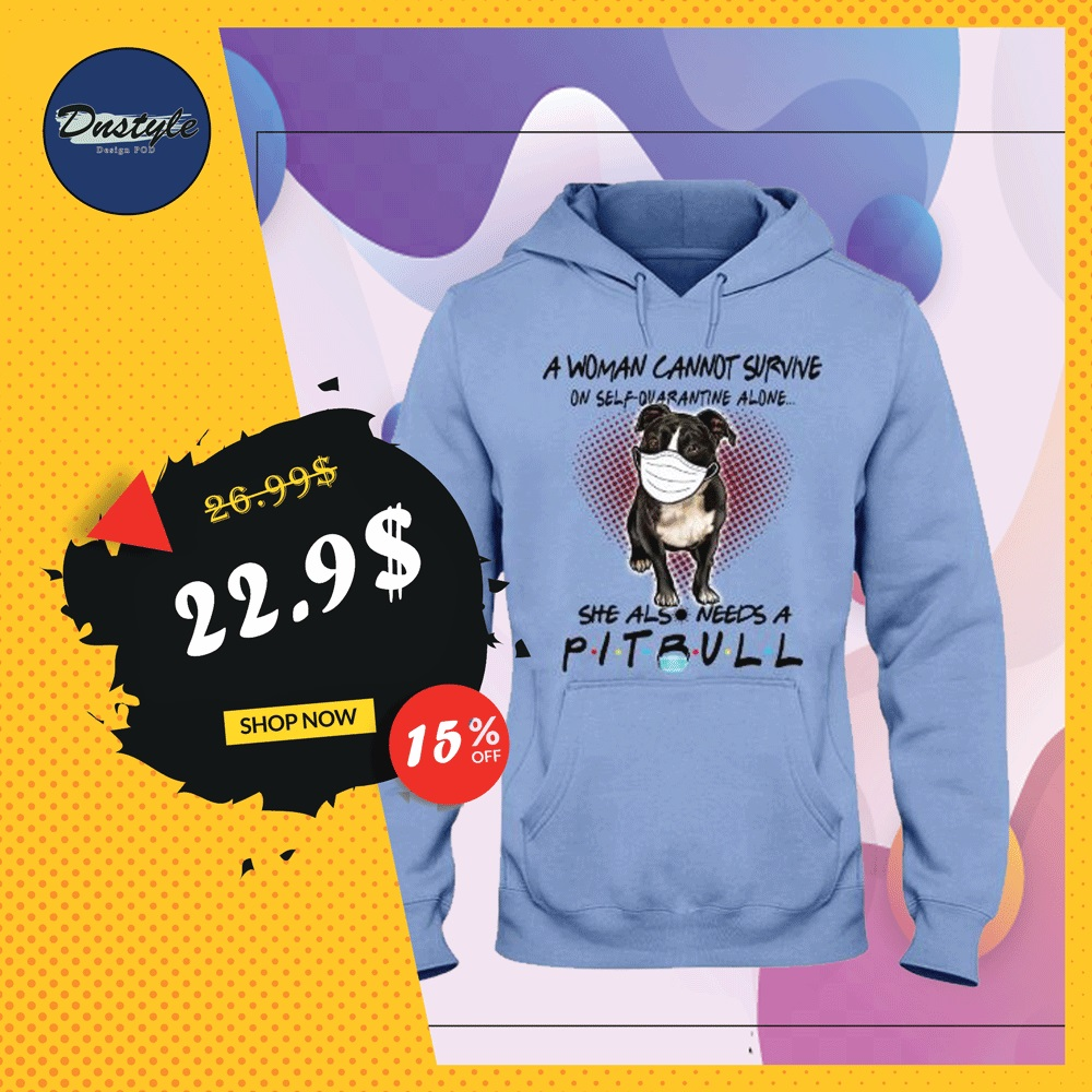 A woman cannot survive on self quarantine alone she also needs a pitbull hoodie