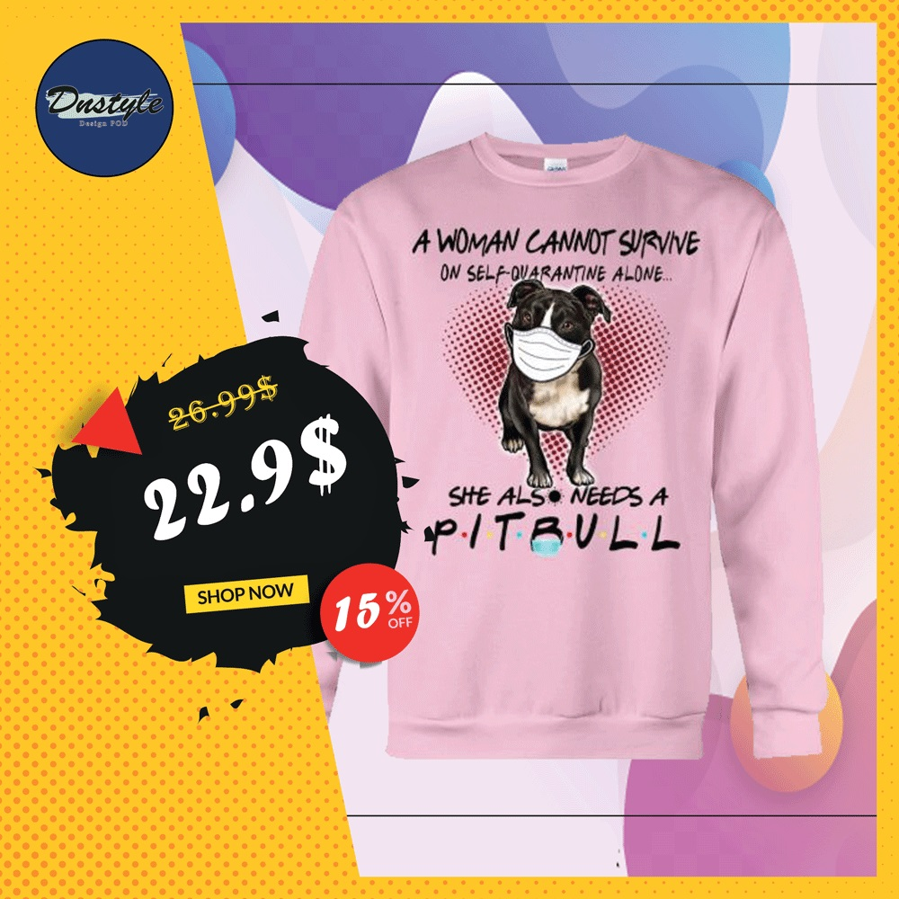 A woman cannot survive on self quarantine alone she also needs a pitbull sweater