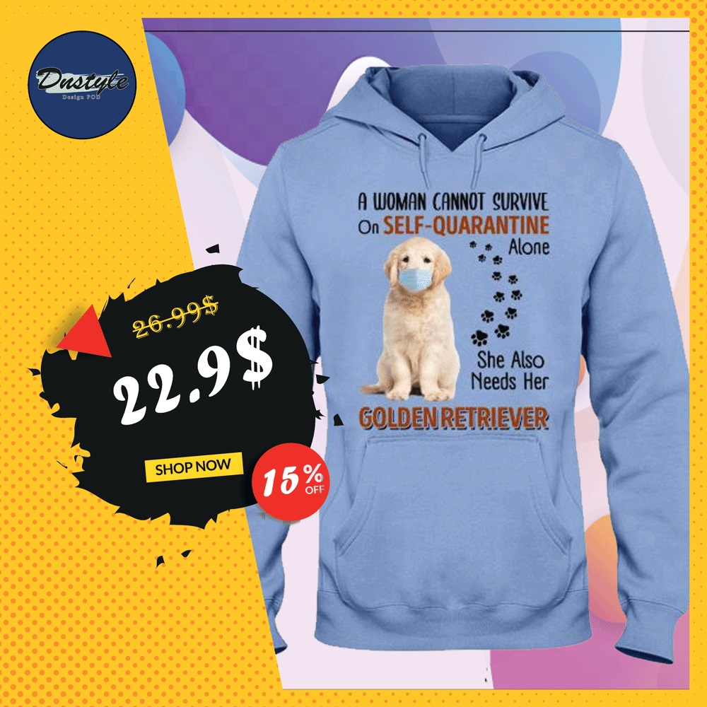 A woman cannot survive on self-quarantine alone she also needs her Golden Retriever hoodie