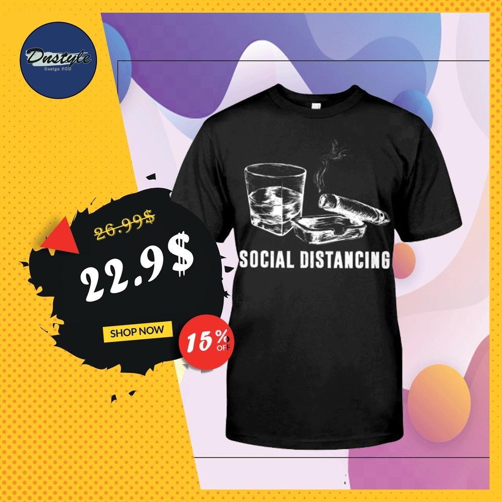 Alcohol and cigar social distancing shirt