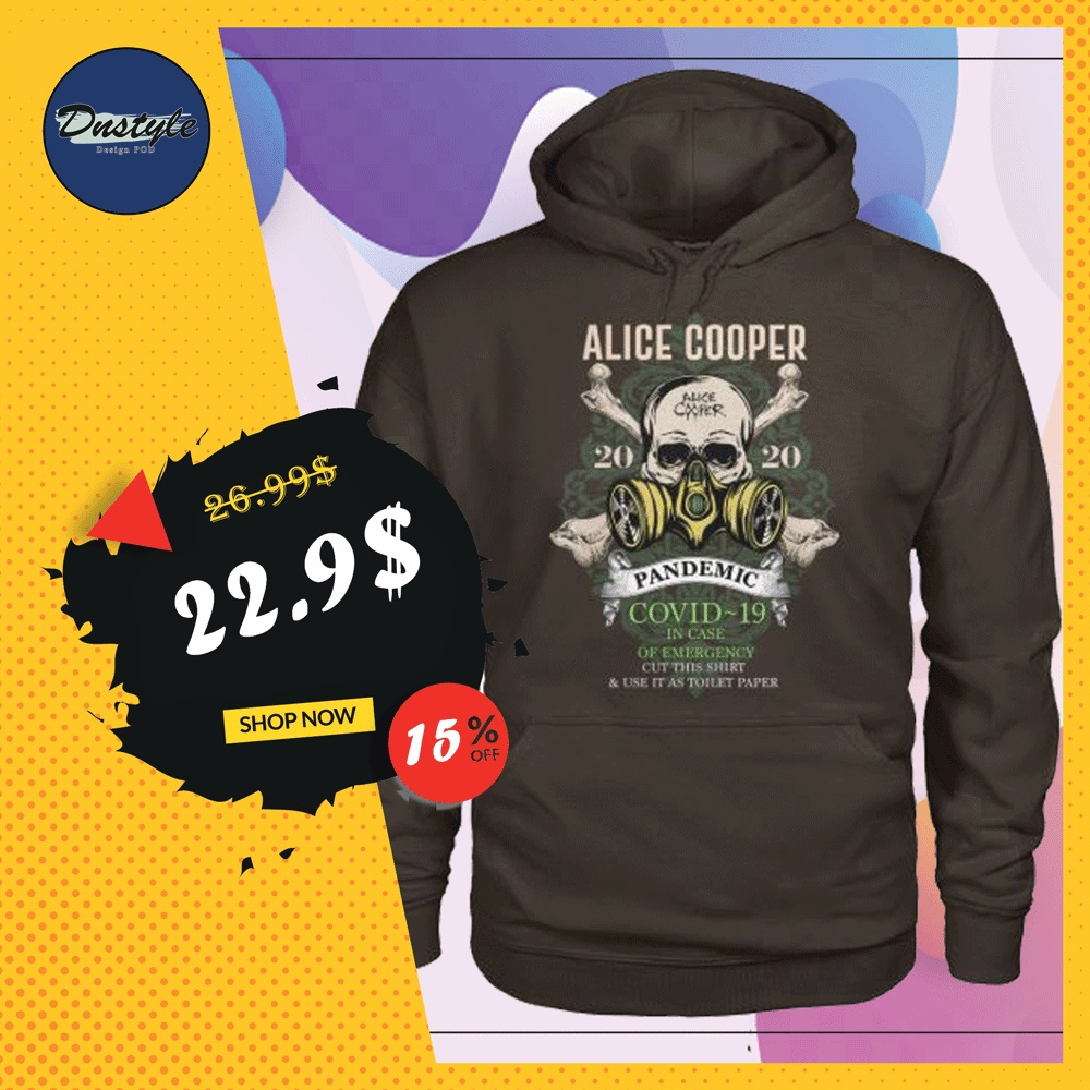 Alice Cooper pandemic covid-19 in case of emergency cut this shirt and use it as toilet paper hoodie