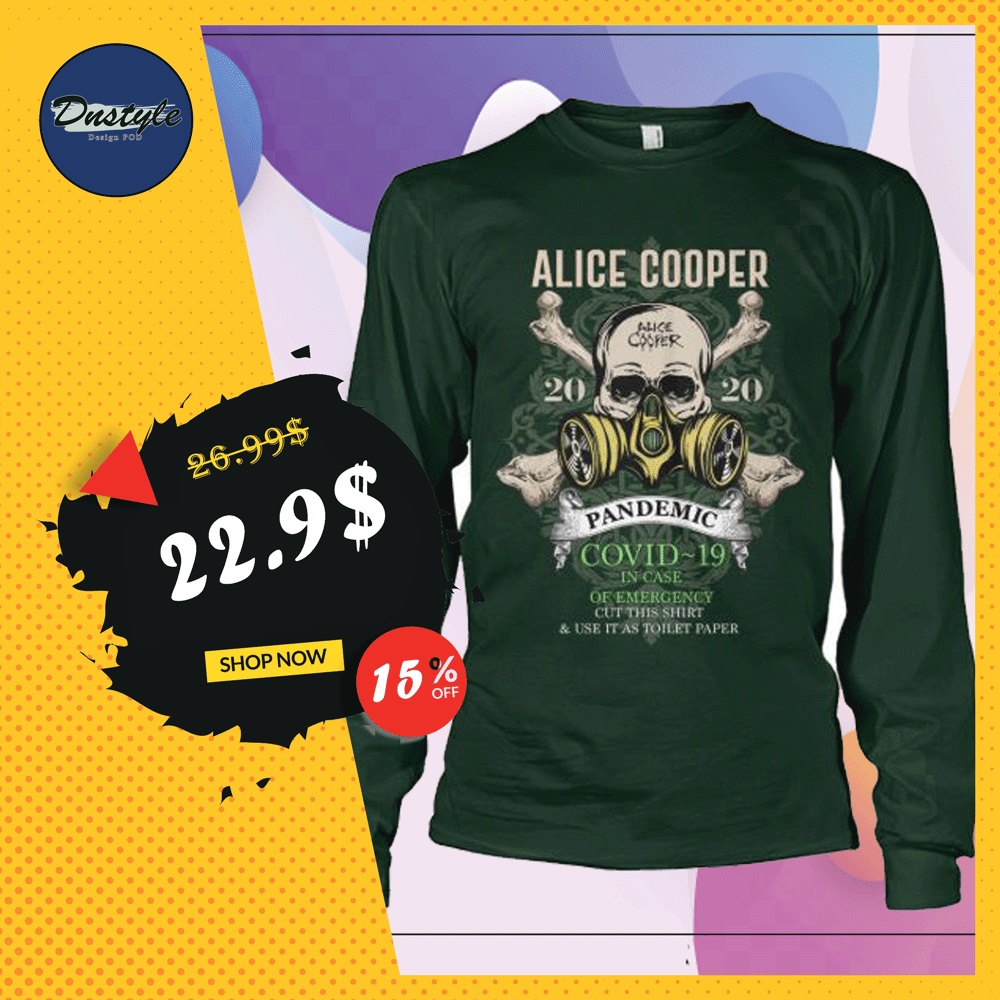 Alice Cooper pandemic covid-19 in case of emergency cut this shirt and use it as toilet paper long sleeved