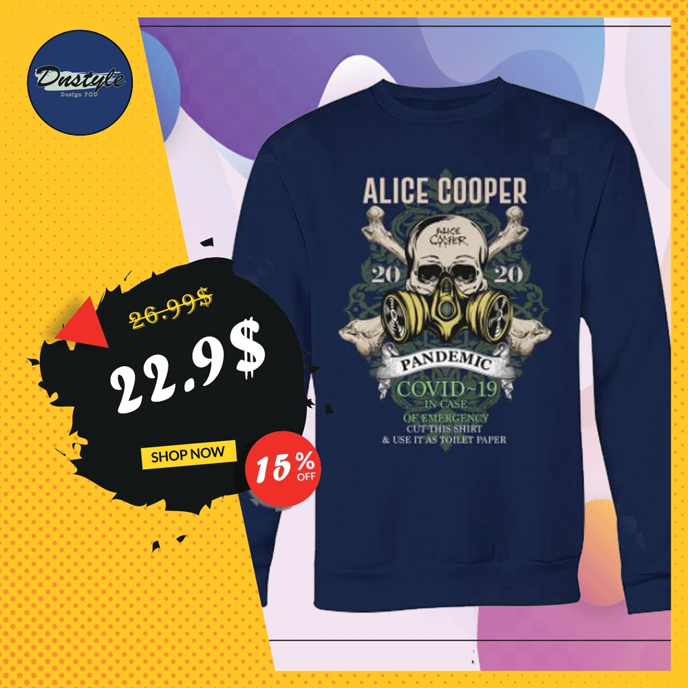 Alice Cooper pandemic covid-19 in case of emergency cut this shirt and use it as toilet paper sweater