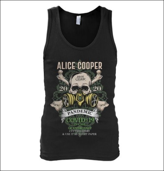 Alice Cooper pandemic covid-19 in case of emergency cut this shirt and use it as toilet paper tank top