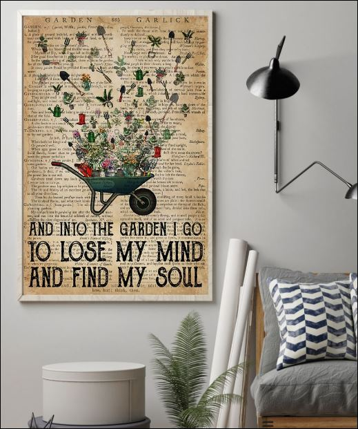 And into the garden i go to lose my mind and find my soul poster