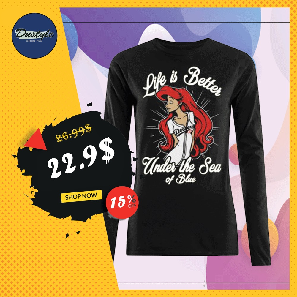 Ariel life is better under the sea of blue Dodgers long sleeved