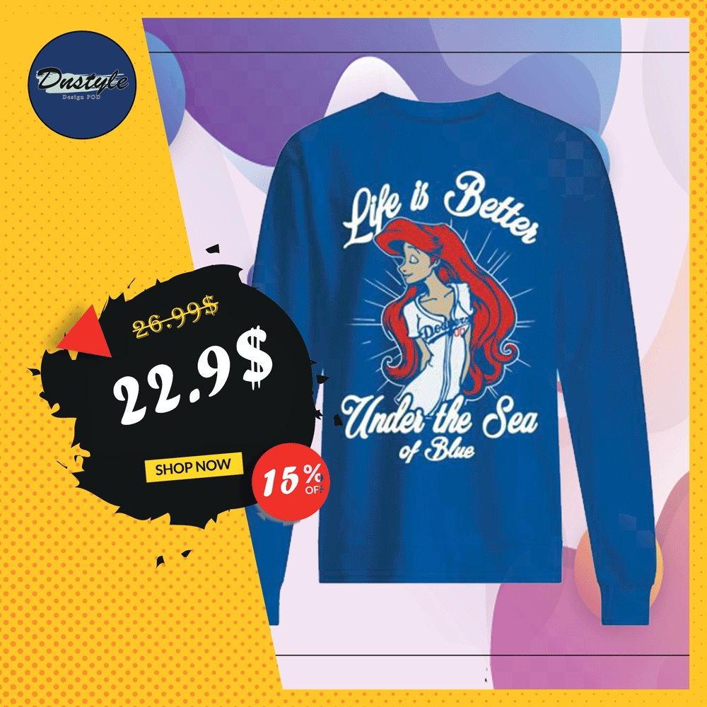 Ariel life is better under the sea of blue Dodgers sweater