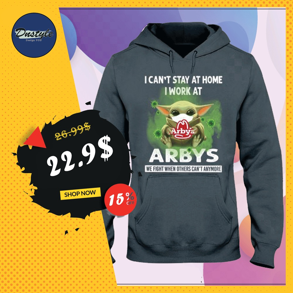 Baby Yoda i can't stay at home i work at Arbys hoodie