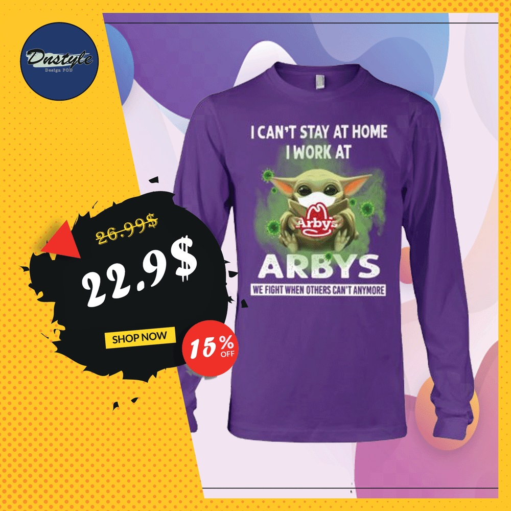 Baby Yoda i can't stay at home i work at Arbys long sleeved