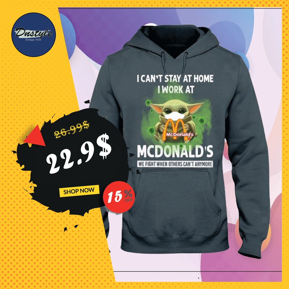 Baby Yoda i can't stay at home i work at McDonald's hoodie