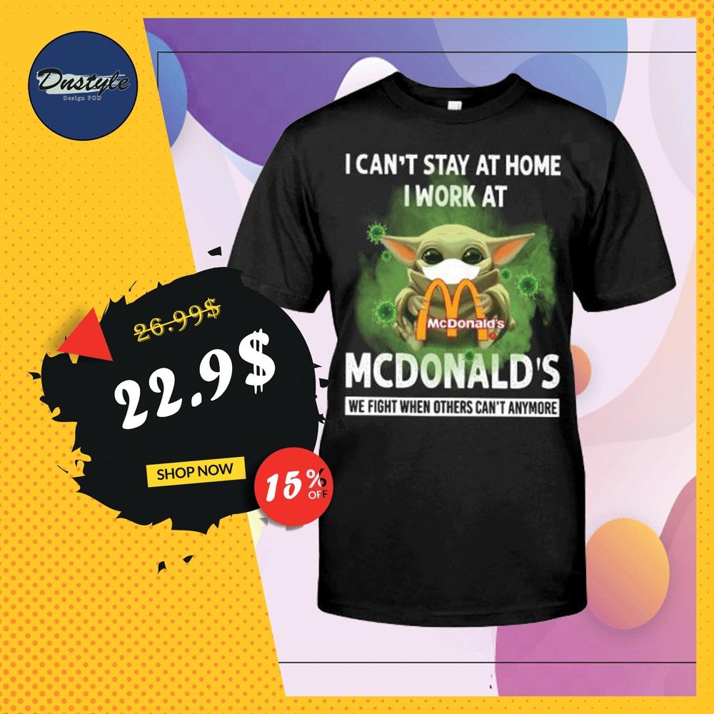 Baby Yoda i can't stay at home i work at McDonald's shirt