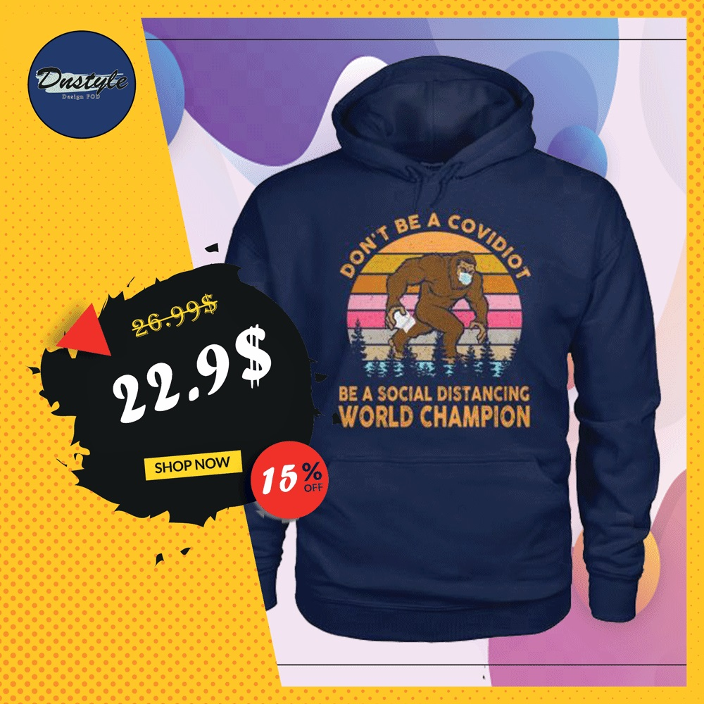 Bigfoot don't be a covidiot be a social distancing world champion vintage hoodie